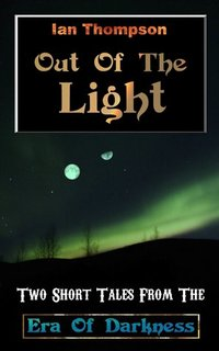 Out Of The Light: Two Short Tales From The Era Of Darkness