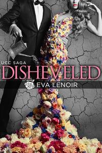 Disheveled (#UCC Saga 1)