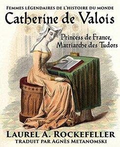 Catherine de Valois: Princesse de France, Matriarche des Tudors (French Edition)