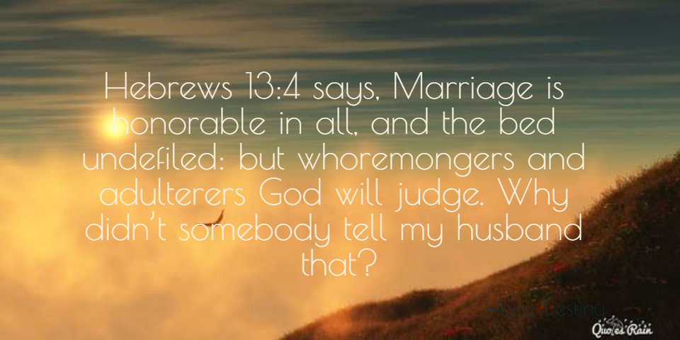 1452137359732-hebrews-134-says-marriage-is-honorable-in-all-and-the-bed-undefiled-but-whoremongers.jpg