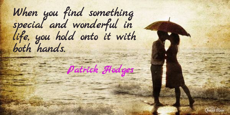 1453490797372-when-you-find-something-special-and-wonderful-in-life-you-hold-onto-it-with-both-hands.jpg