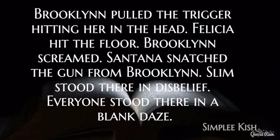 brooklynn pulled the trigger hitting her in the head felicia hit the floor brooklynn...