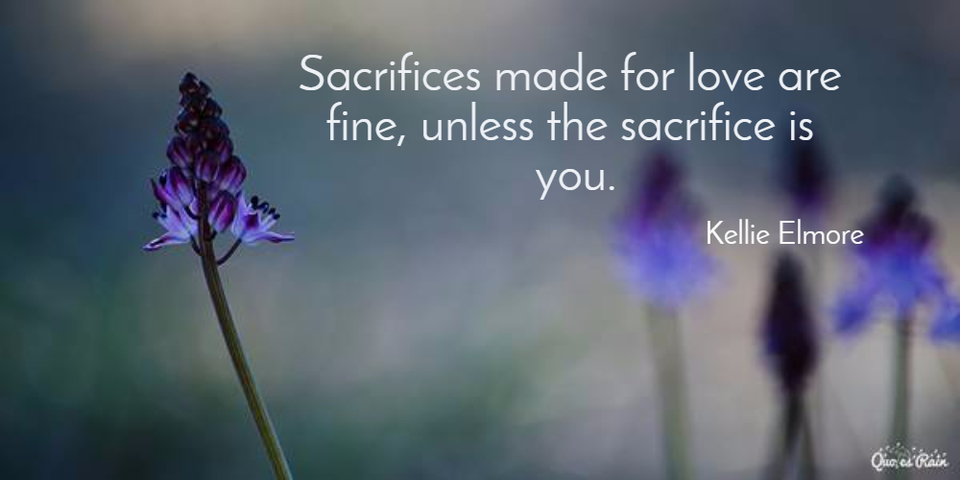 1456317014046-sacrifices-made-for-love-are-fine-unless-the-sacrifice-is-you.jpg