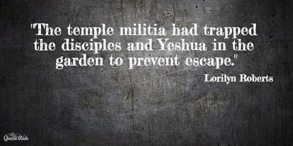 the temple militia had trapped the disciples and yeshua in the garden to prevent...