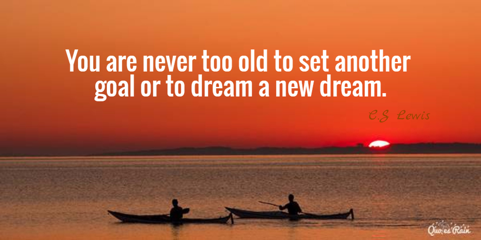 1459697186013-you-are-never-too-old-to-set-another-goal-or-to-dream-a-new-dream.jpg