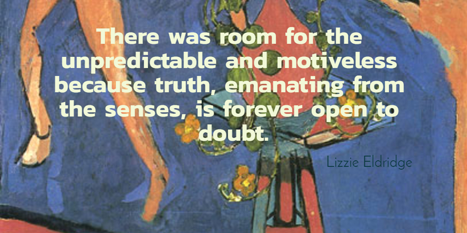there was room for the unpredictable and motiveless because truth emanating from the...