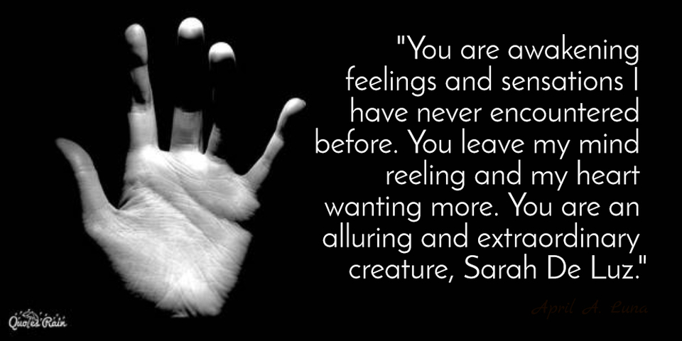 you are awakening feelings and sensations i have never encountered before you leave my...