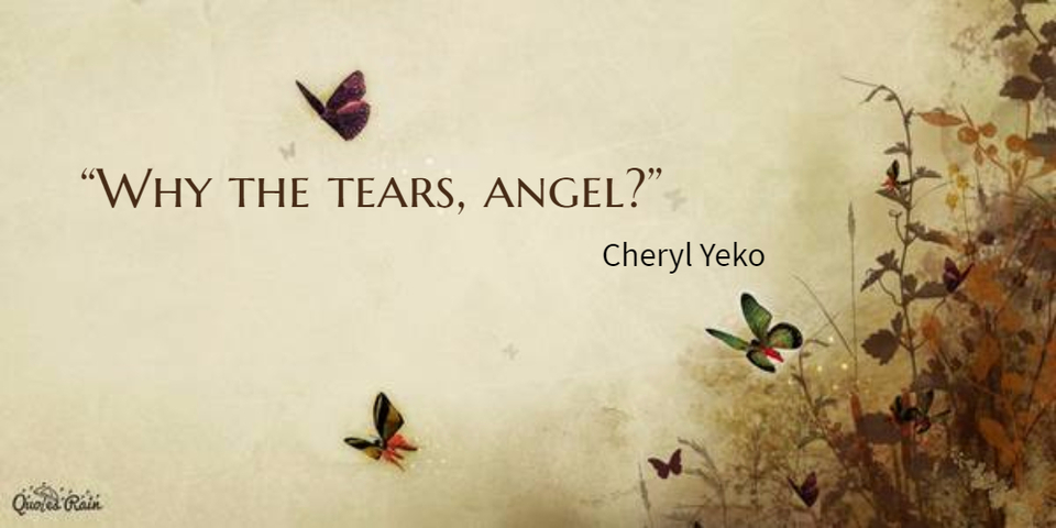 why the tears angel...