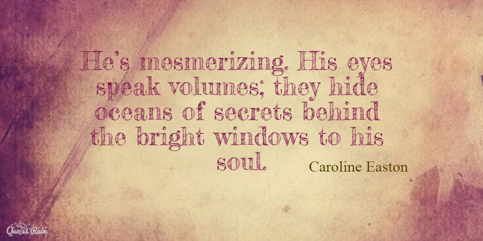 hes mesmerizing his eyes speak volumes they hide oceans of secrets behind the bright...