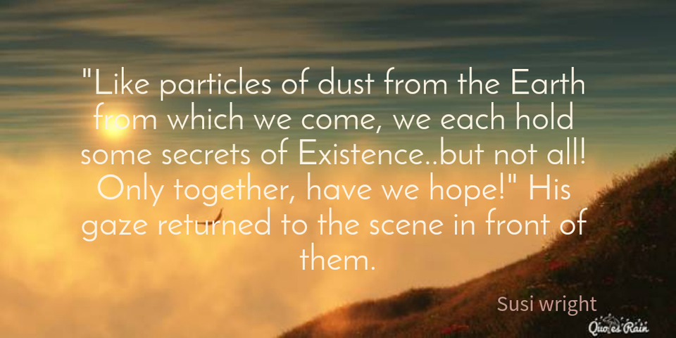 like particles of dust from the earth from which we come we each hold some secrets of...