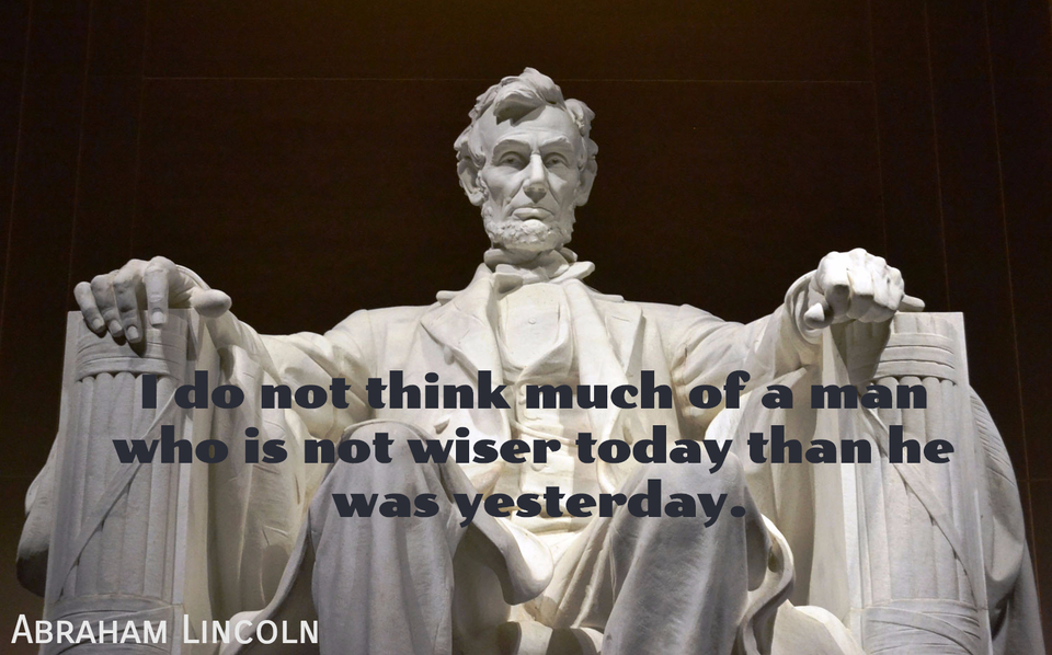 i do not think much of a man who is not wiser today than he was yesterday...