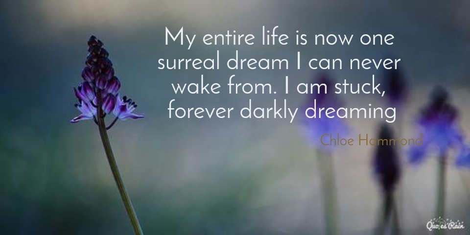 my entire life is now one surreal dream i can never wake from i am stuck forever darkly...