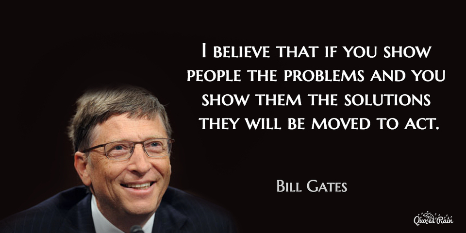 i believe that if you show people the problems and you show them the solutions they will...