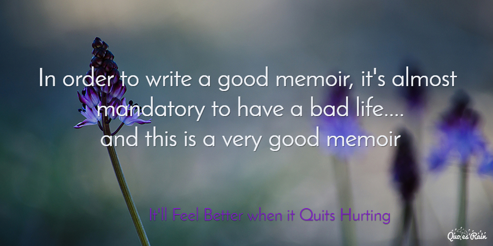 in order to write a good memoir its almost mandatory to have a bad life and this...