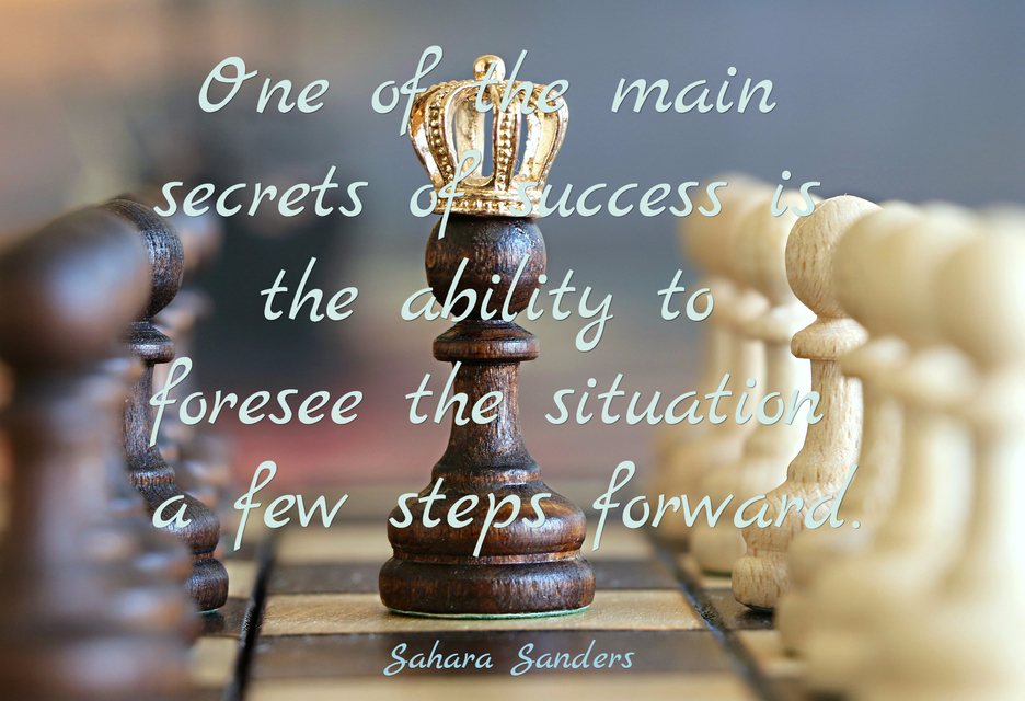 1484839591467-one-of-the-main-secrets-of-success-is-the-ability-to-foresee-the-situation-a-few-steps.jpg