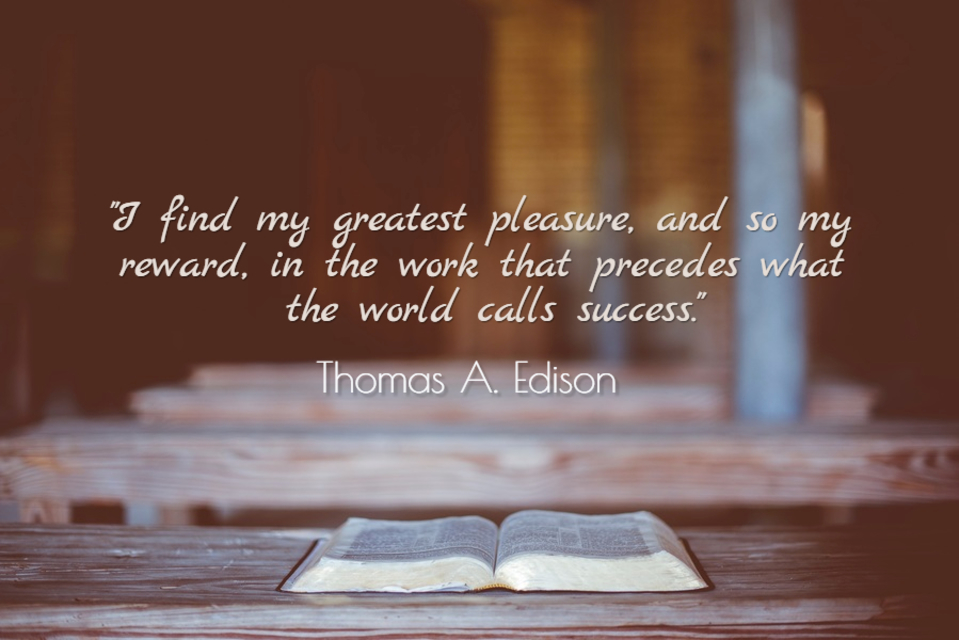 i find my greatest pleasure and so my reward in the work that precedes what the world...