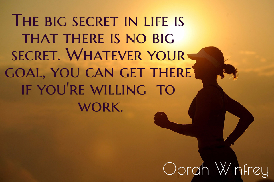 the big secret in life is that there is no big secret whatever your goal you can get...