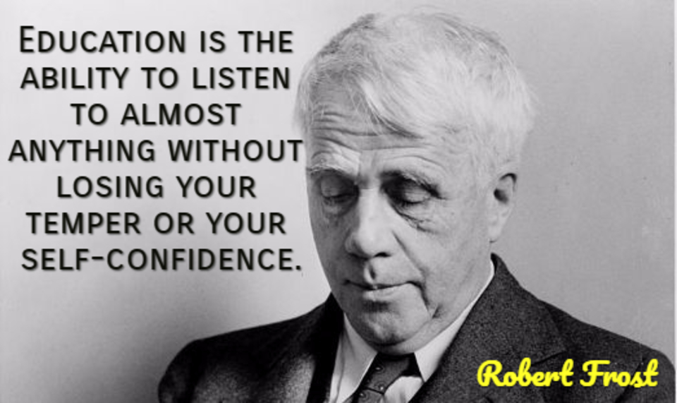 education is the ability to listen to almost anything without losing your temper or your...