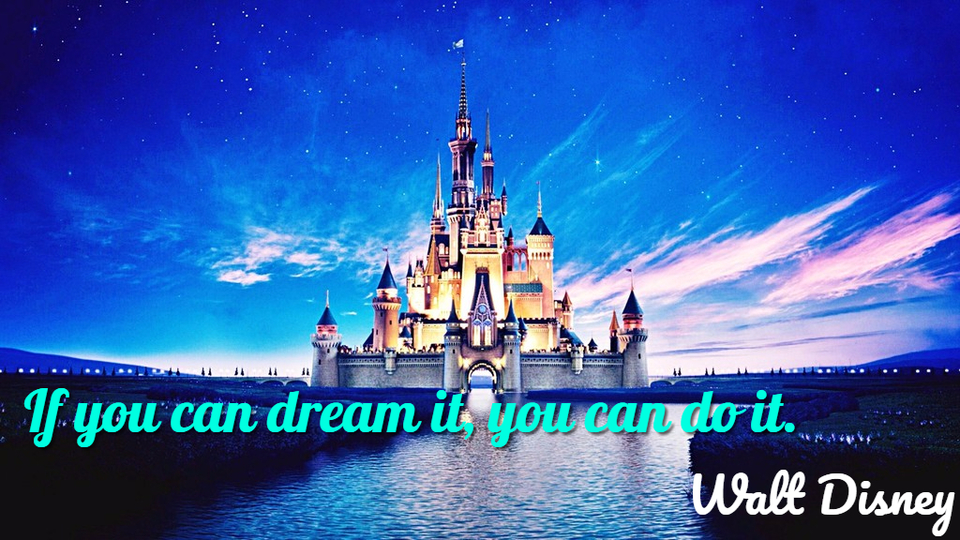 if you can dream it you can do it...