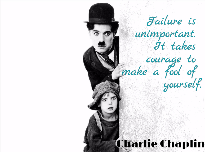 failure is unimportant it takes courage to make a fool of yourself...