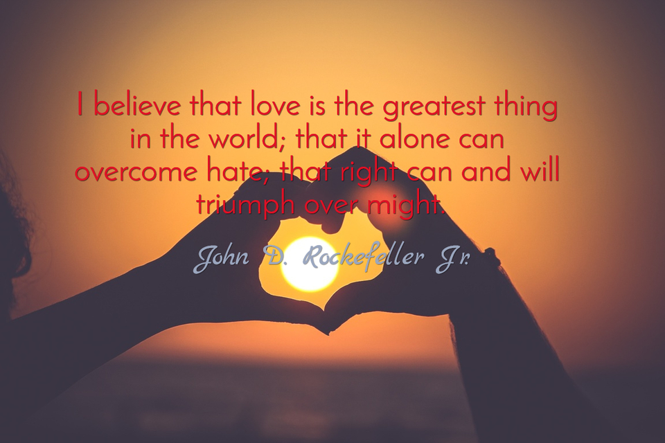 1488126041468-i-believe-that-love-is-the-greatest-thing-in-the-world-that-it-alone-can-overcome-hate.jpg
