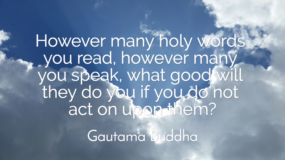 1489589847358-however-many-holy-words-you-read-however-many-you-speak-what-good-will-they-do-you-if.jpg