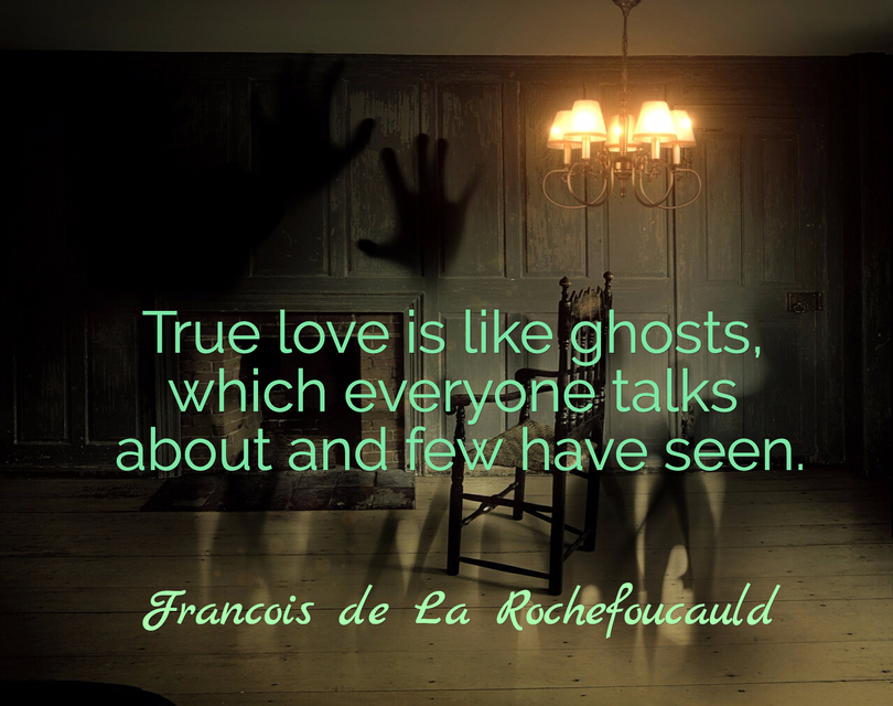 true love is like ghosts which everyone talks about and few have seen...