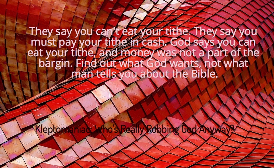 they say you cant eat your tithe they say you must pay your tithe in cash god says...