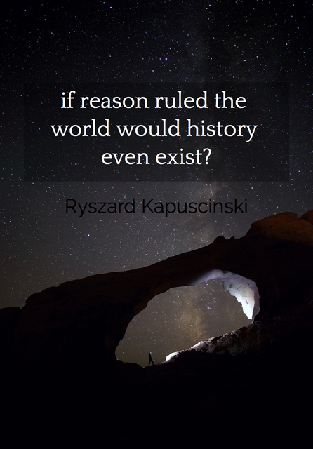 1509391437129-if-reason-ruled-the-world-would-history-even-exist.jpg