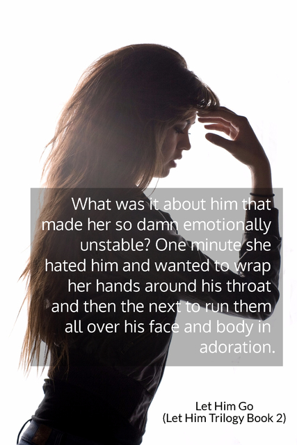 what was it about him that made her so damn emotionally unstable one minute she hated...