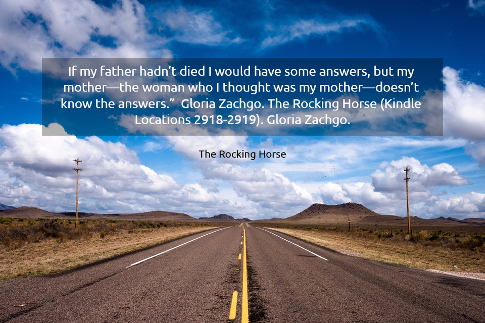 if my father hadnt died i would have some answers but my motherthe woman who i...