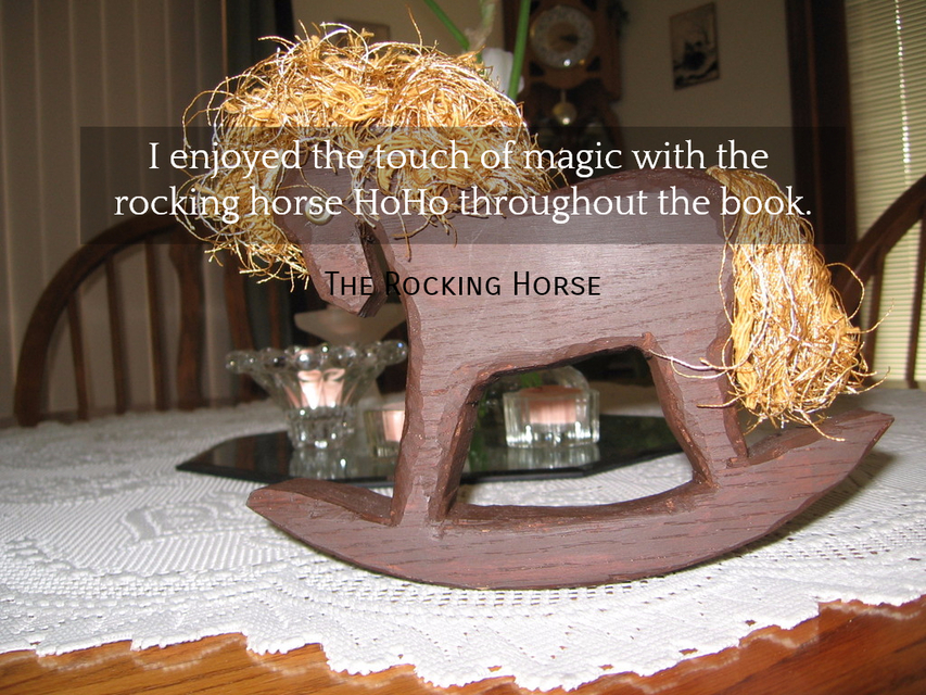 i enjoyed the touch of magic with the rocking horse hoho throughout the book...