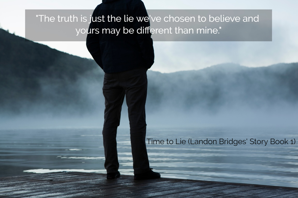 the truth is just the lie weve chosen to believe and yours may be different than mine...
