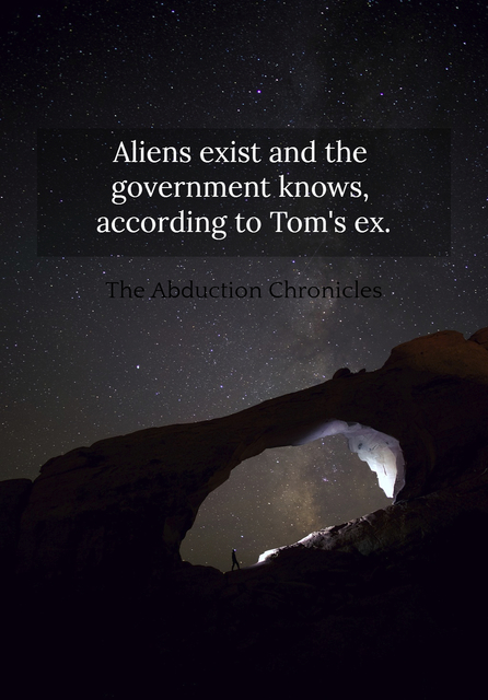 aliens exist and the government knows according to toms ex...