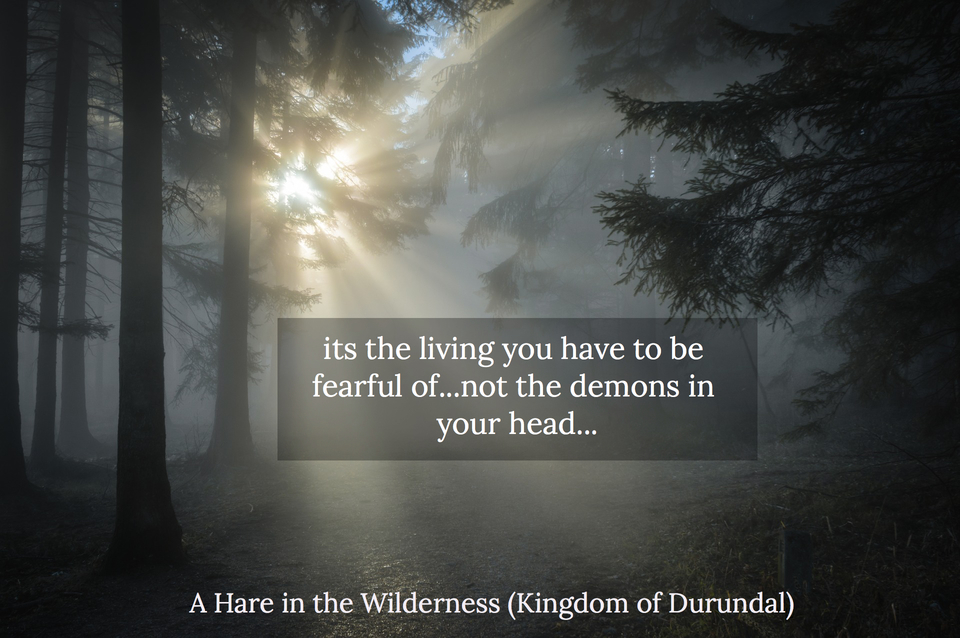 its the living you have to be fearful of not the demons in your head...