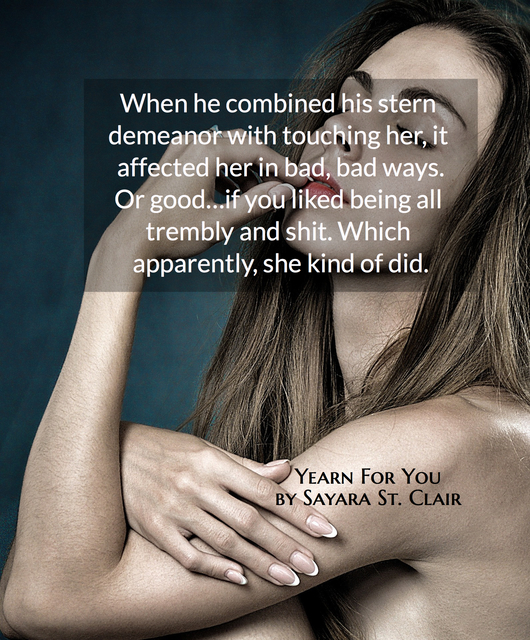 when he combined his stern demeanor with touching her it affected her in bad bad ways...