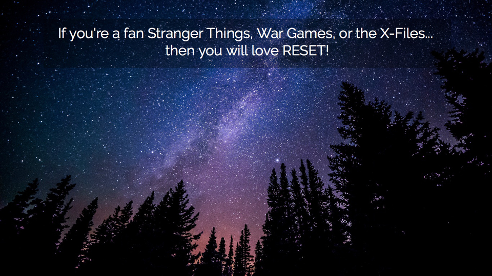 if youre a fan stranger things war games or the x files then you will love reset...