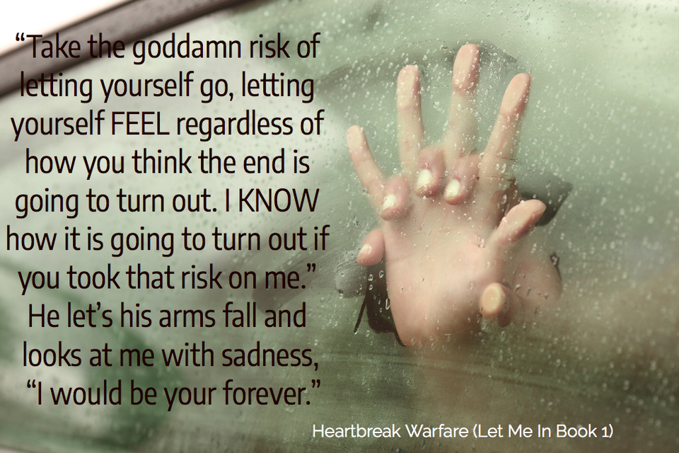 take the goddamn risk of letting yourself go letting yourself feel regardless of how...
