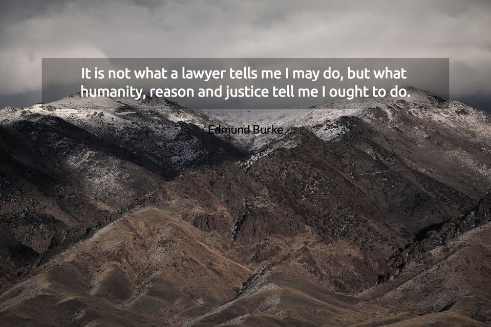 1524414656670-it-is-not-what-a-lawyer-tells-me-i-may-do-but-what-humanity-reason-and-justice-tell-me.jpg