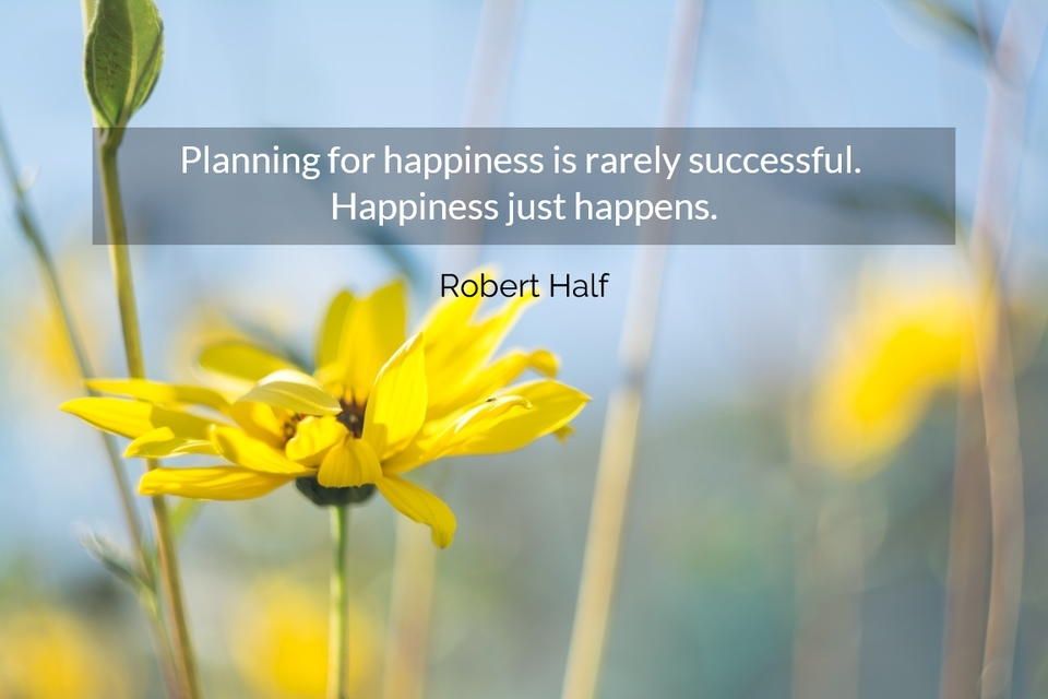 1525913919811-planning-for-happiness-is-rarely-successful-happiness-just-happens.jpg