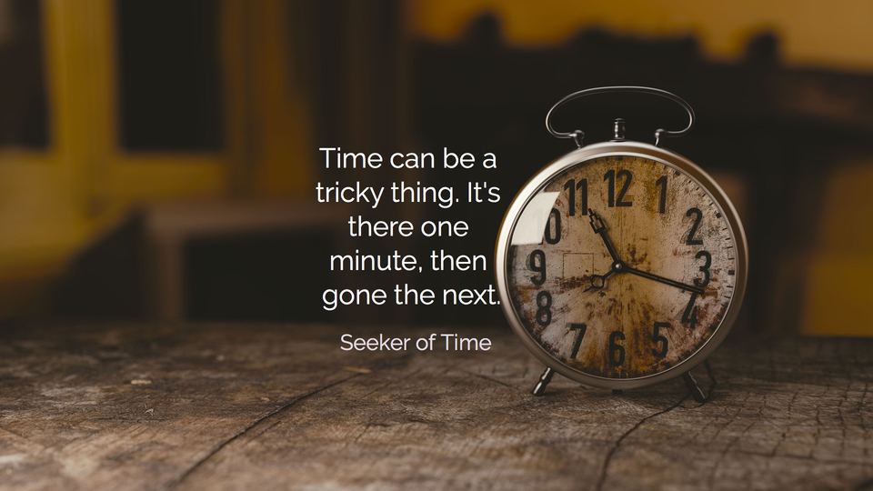 1532706378722-time-can-be-a-tricky-thing-its-there-one-minute-then-gone-the-next.jpg