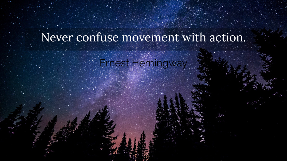 1560605483437-never-confuse-movement-with-action.jpg