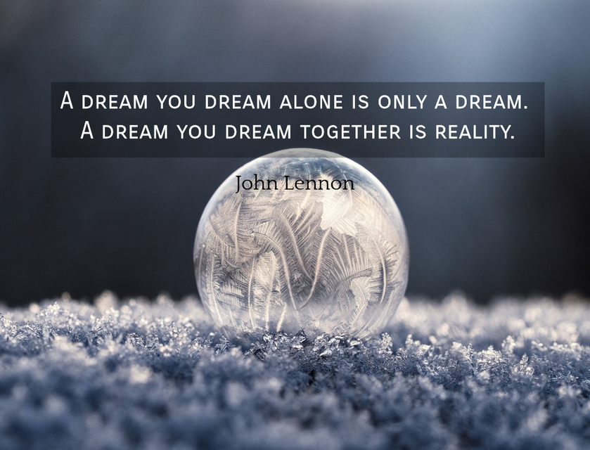 1560605684937-a-dream-you-dream-alone-is-only-a-dream-a-dream-you-dream-together-is-reality.jpg