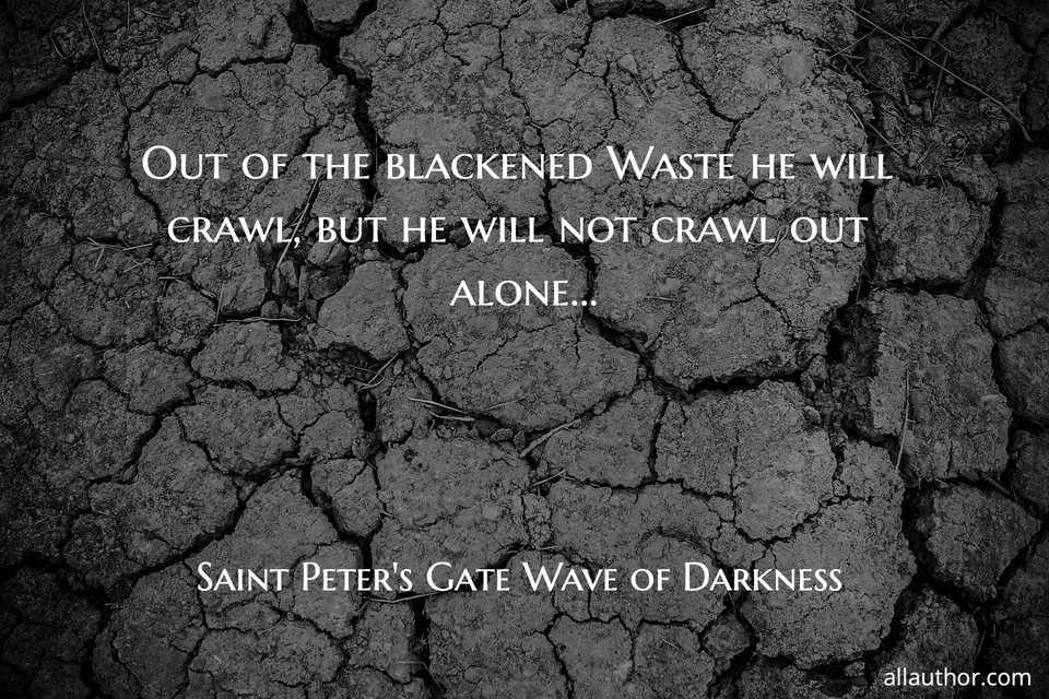 1566142352108-out-of-the-blackened-waste-he-will-crawl-but-he-will-not-crawl-out-alone.jpg