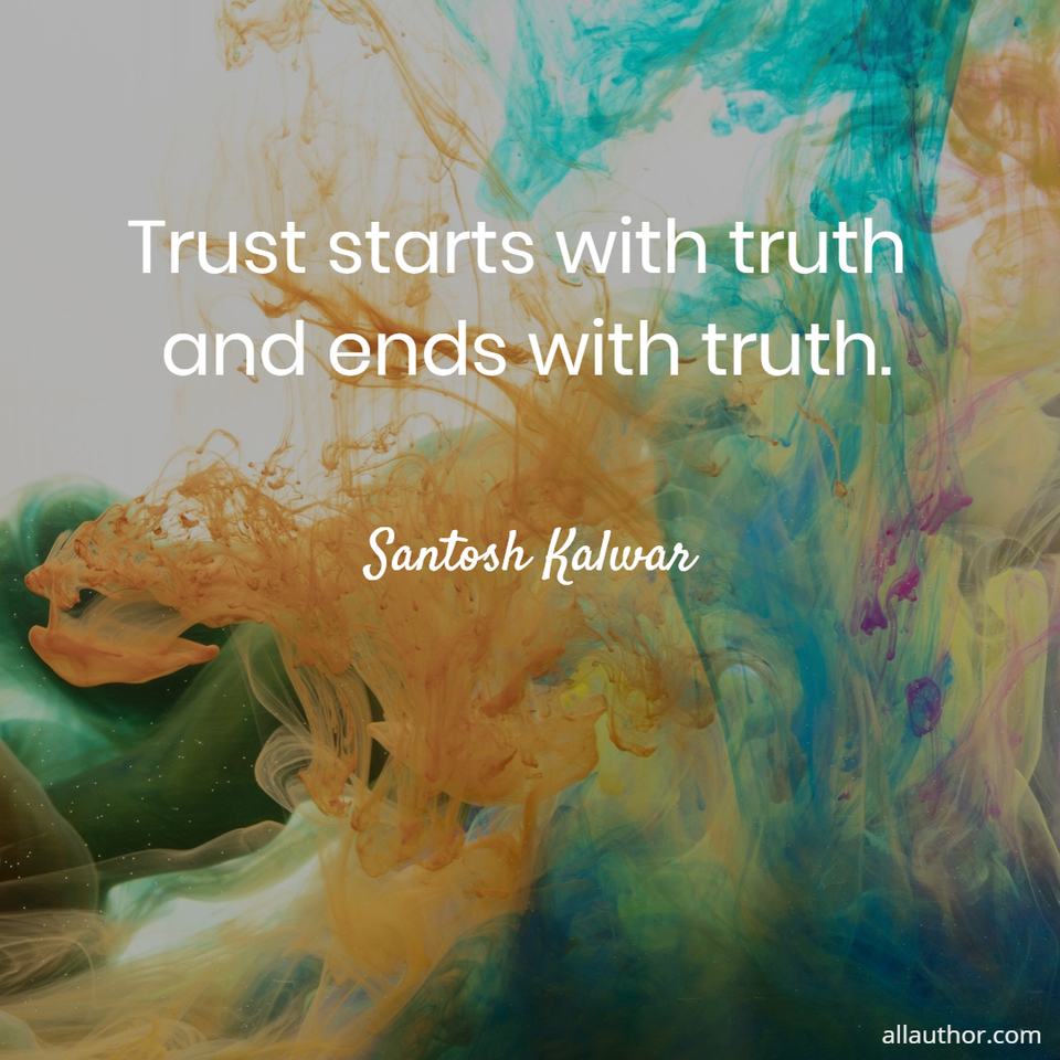 1587490569987-trust-starts-with-truth-and-ends-with-truth.jpg