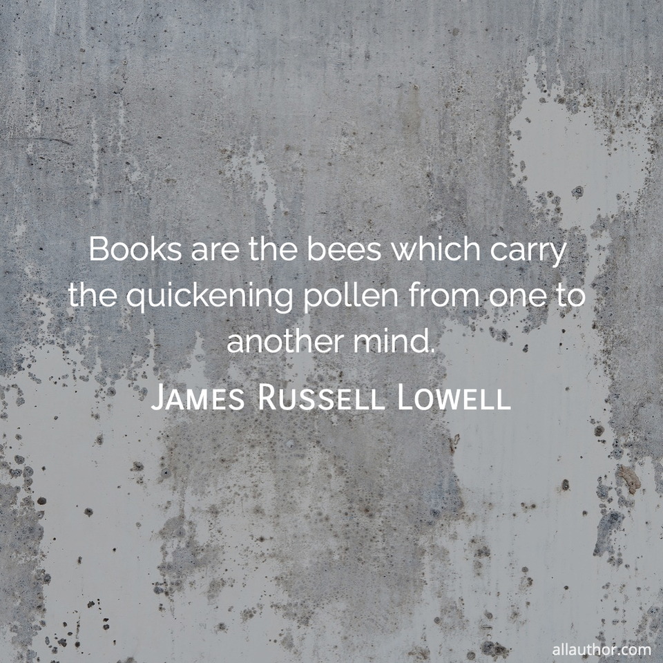 1600852684099-books-are-the-bees-which-carry-the-quickening-pollen-from-one-to-another-mind.jpg