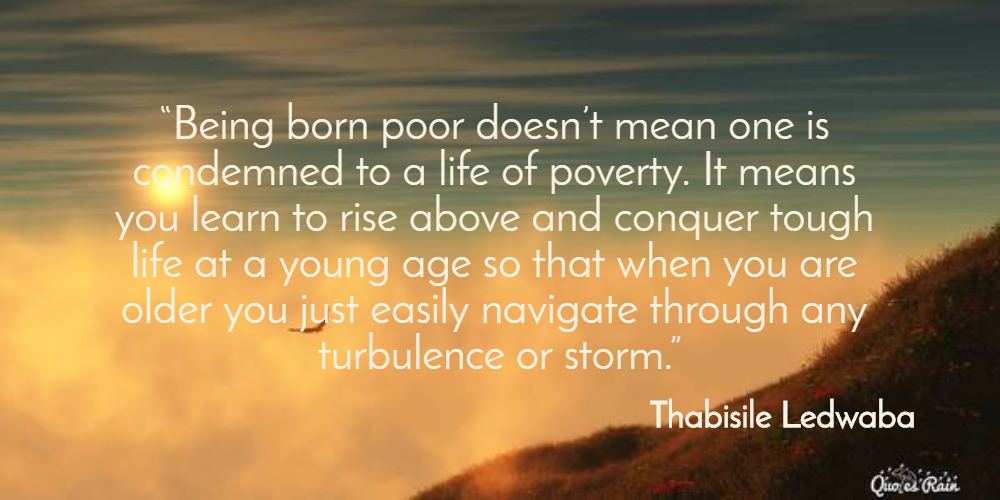 Being Born Poor Doesnt Mean One Is Condemned To A Life Of Poverty It Means  You