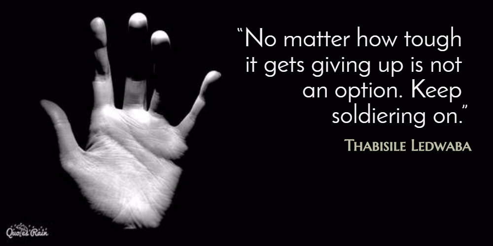 No Matter How Tough It Gets Giving Up Is Not Picture Quotes 751