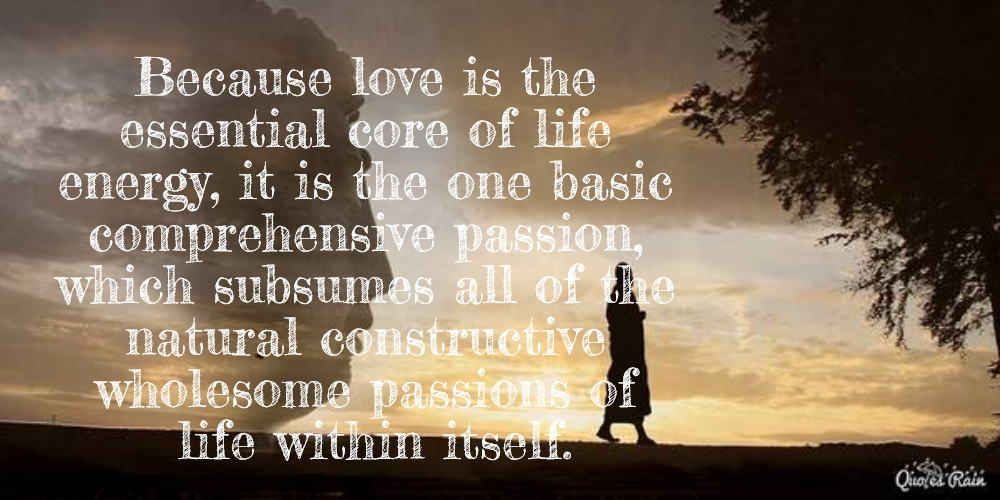 Because Love Is The Essential Core Of Life Energy It Is The One Basic  Comprehensive.
