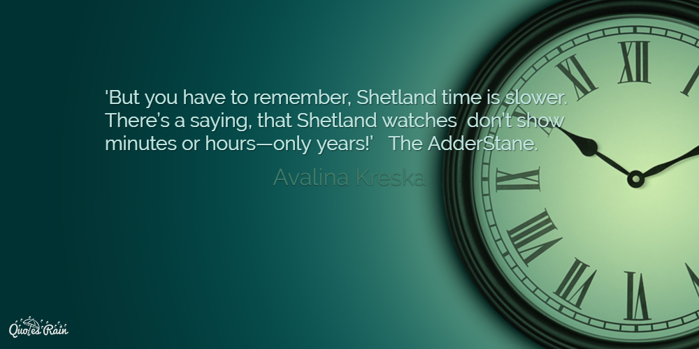 But You Have To Remember Shetland Time Is Picture Quotes 1111